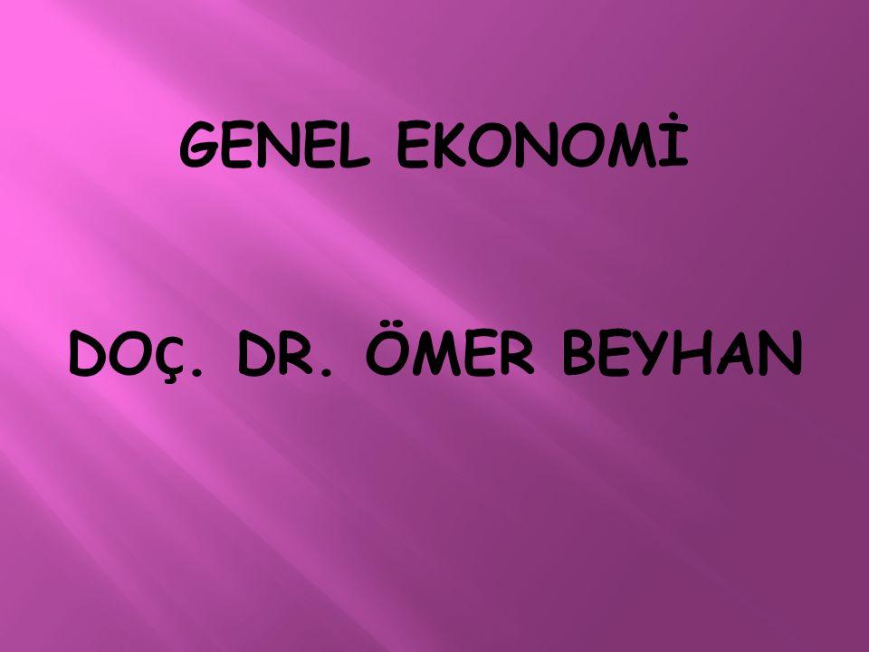 GENEL EKONOMİ DO Ç. DR. ÖMER BEYHAN
