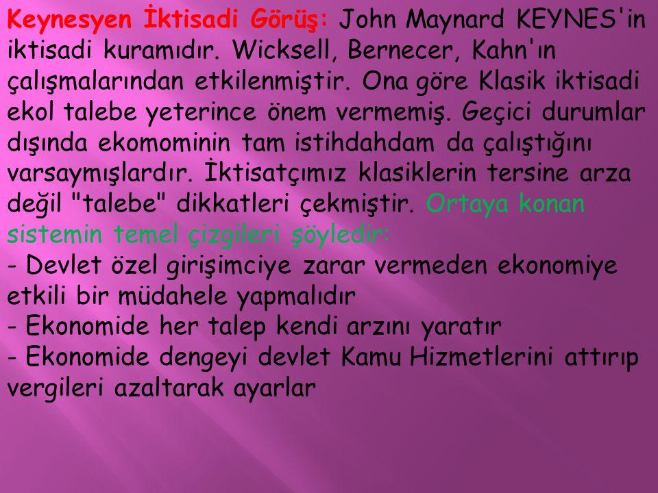 Keynesyen İktisadi Görüş: John Maynard KEYNES'in iktisadi kuramıdır. Wicksell, Bernecer, Kahn'ın çalışmalarından etkilenmiştir. Ona göre Klasik iktisa