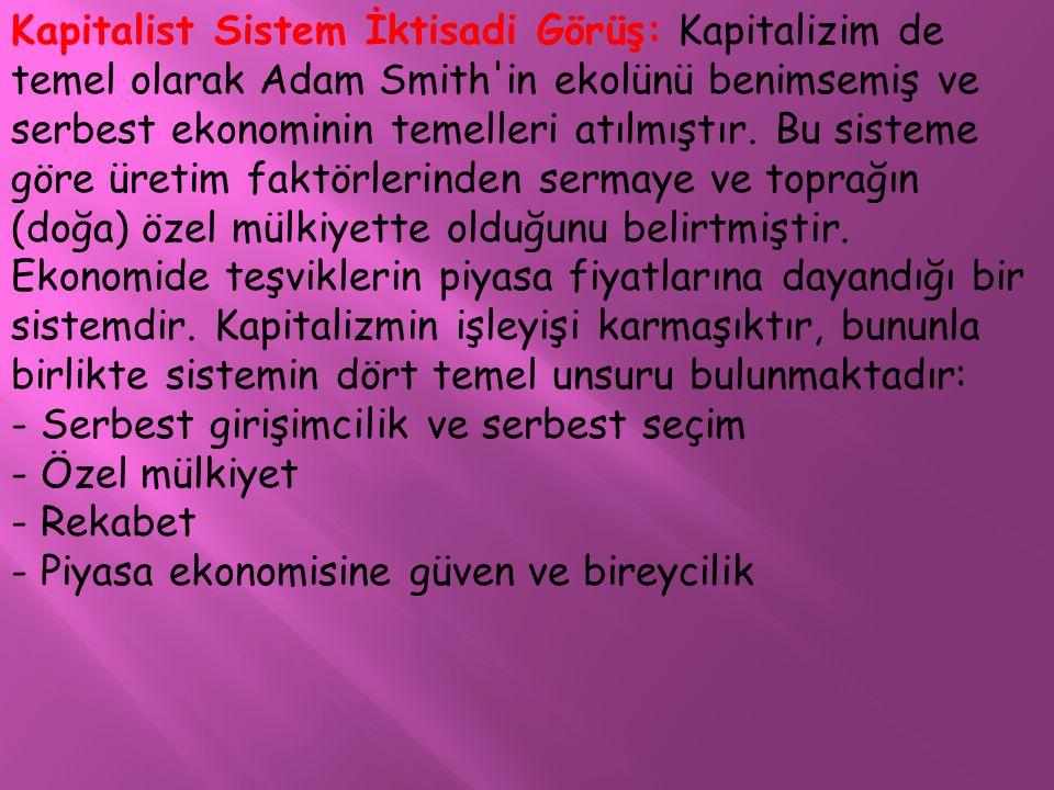 Kapitalist Sistem İktisadi Görüş: Kapitalizim de temel olarak Adam Smith'in ekolünü benimsemiş ve serbest ekonominin temelleri atılmıştır. Bu sisteme