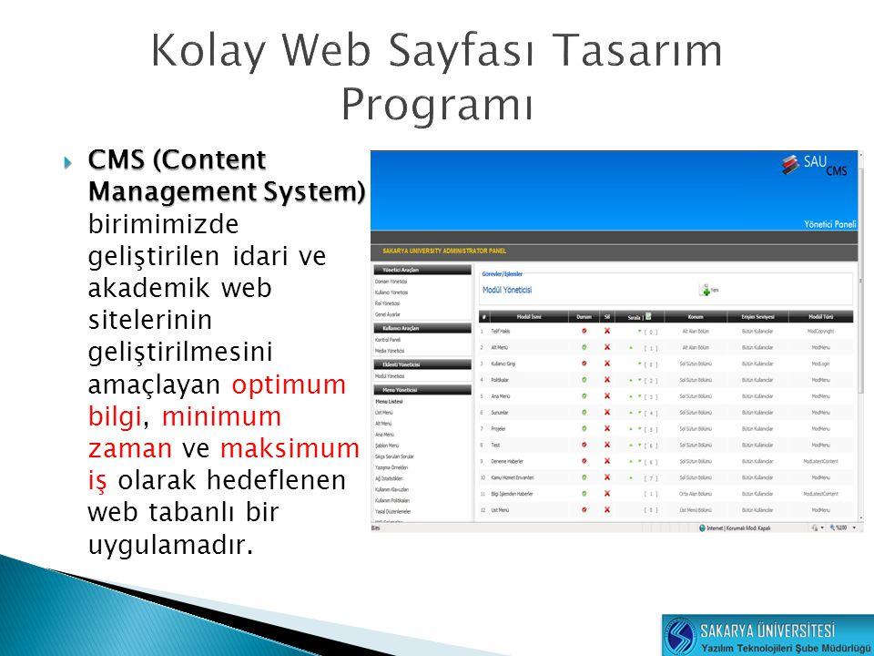  CMS (Content Management System)  CMS (Content Management System) birimimizde geliştirilen idari ve akademik web sitelerinin geliştirilmesini amaçla