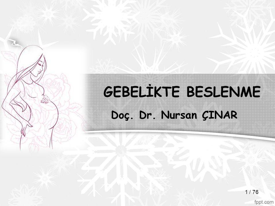 GEBELİKTE BESLENME Doç. Dr. Nursan ÇINAR 1 / 76