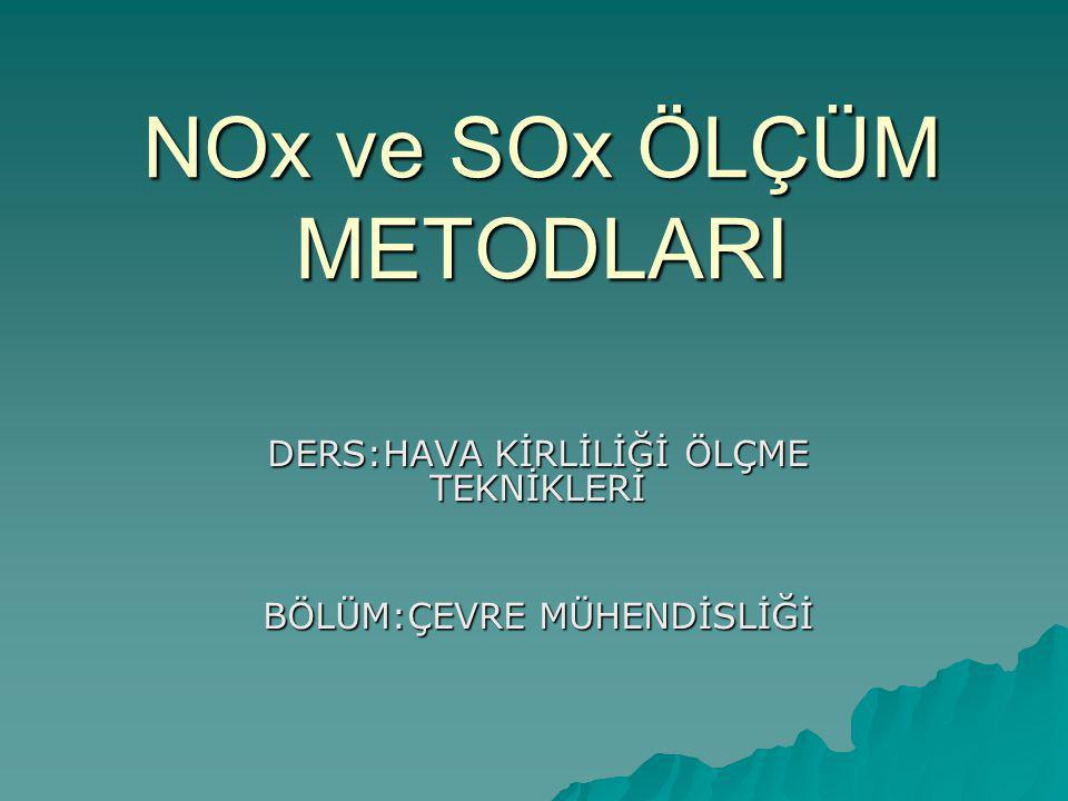 NOx ve SOx ÖLÇÜM METODLARI DERS:HAVA KİRLİLİĞİ ÖLÇME TEKNİKLERİ BÖLÜM:ÇEVRE MÜHENDİSLİĞİ