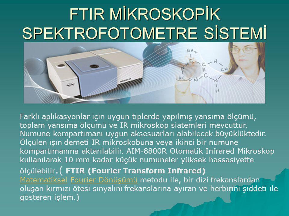 FTIR MİKROSKOPİK SPEKTROFOTOMETRE SİSTEMİ Farklı aplikasyonlar için uygun tiplerde yapılmış yansıma ölçümü, toplam yansıma ölçümü ve IR mikroskop siatemleri mevcuttur.
