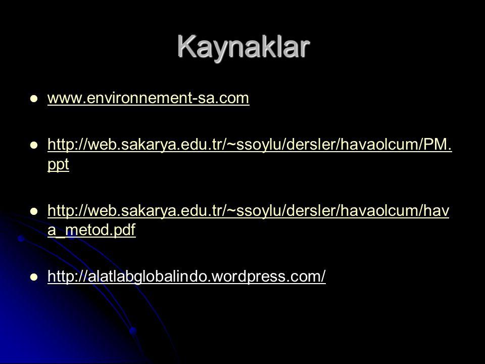 Kaynaklar www.environnement-sa.com http://web.sakarya.edu.tr/~ssoylu/dersler/havaolcum/PM.