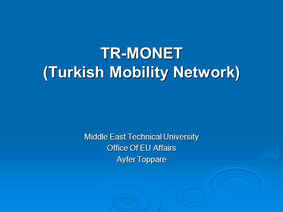 TR-MONET (Turkish Mobility Network) Middle East Technical University Office Of EU Affairs Ayfer Toppare