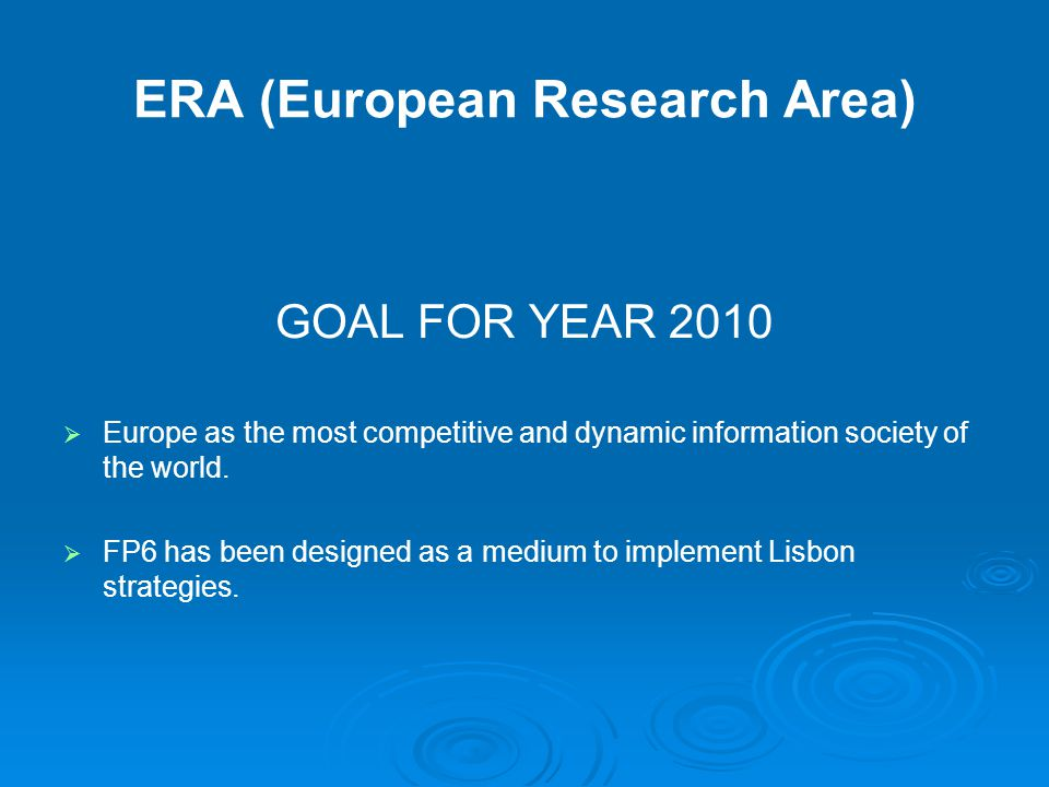 ERA (European Research Area) GOAL FOR YEAR 2010   Europe as the most competitive and dynamic information society of the world.