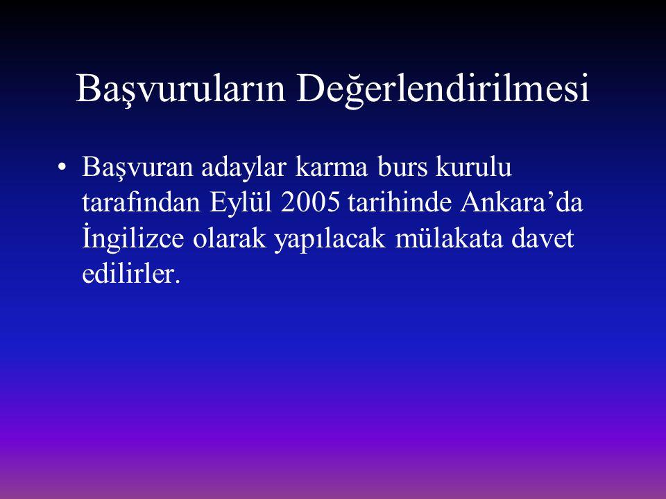 Başvuruların Değerlendirilmesi Başvuran adaylar karma burs kurulu tarafından Eylül 2005 tarihinde Ankara'da İngilizce olarak yapılacak mülakata davet