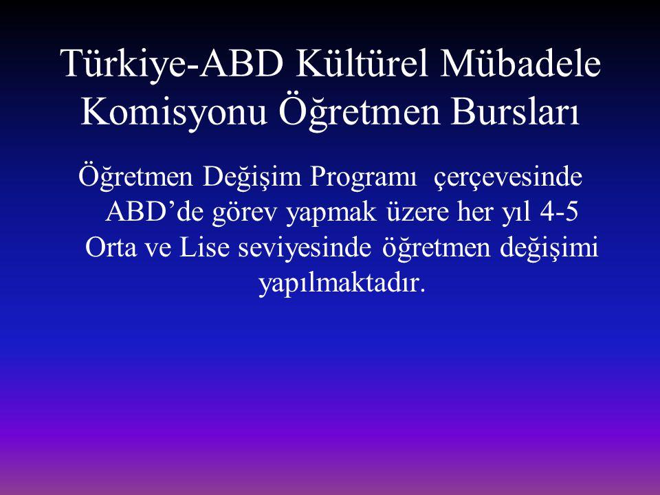 Türkiye-ABD Kültürel Mübadele Komisyonu Öğretmen Bursları Öğretmen Değişim Programı çerçevesinde ABD'de görev yapmak üzere her yıl 4-5 Orta ve Lise se