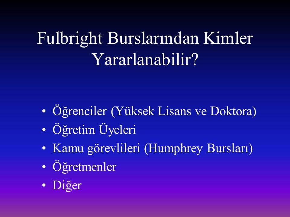 Fulbright Burslarından Kimler Yararlanabilir? Öğrenciler (Yüksek Lisans ve Doktora) Öğretim Üyeleri Kamu görevlileri (Humphrey Bursları) Öğretmenler D