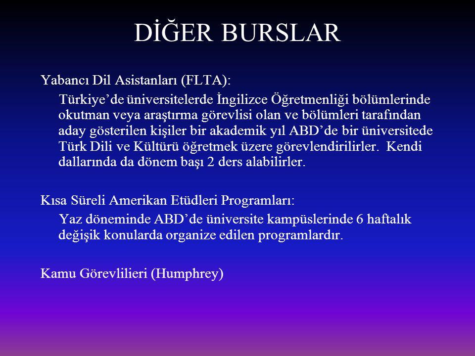 DİĞER BURSLAR Yabancı Dil Asistanları (FLTA): Türkiye'de üniversitelerde İngilizce Öğretmenliği bölümlerinde okutman veya araştırma görevlisi olan ve