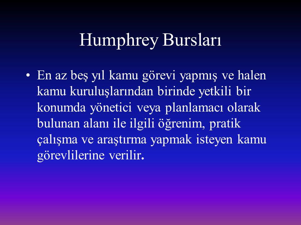 Humphrey Bursları En az beş yıl kamu görevi yapmış ve halen kamu kuruluşlarından birinde yetkili bir konumda yönetici veya planlamacı olarak bulunan a
