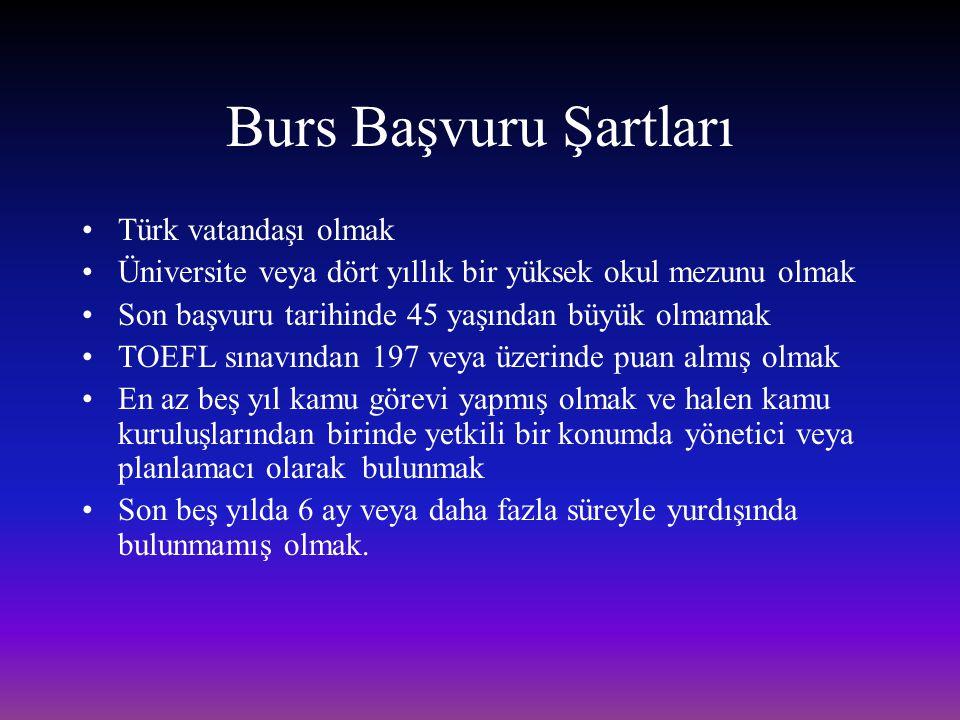 Burs Başvuru Şartları Türk vatandaşı olmak Üniversite veya dört yıllık bir yüksek okul mezunu olmak Son başvuru tarihinde 45 yaşından büyük olmamak TO