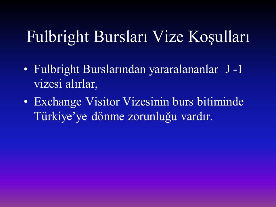 Fulbright Bursları Vize Koşulları Fulbright Burslarından yararalananlar J -1 vizesi alırlar, Exchange Visitor Vizesinin burs bitiminde Türkiye'ye dönm