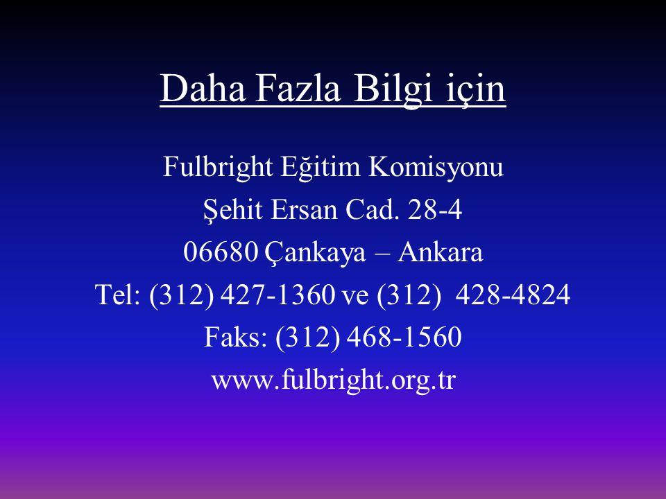 Daha Fazla Bilgi için Fulbright Eğitim Komisyonu Şehit Ersan Cad. 28-4 06680 Çankaya – Ankara Tel: (312) 427-1360 ve (312) 428-4824 Faks: (312) 468-15