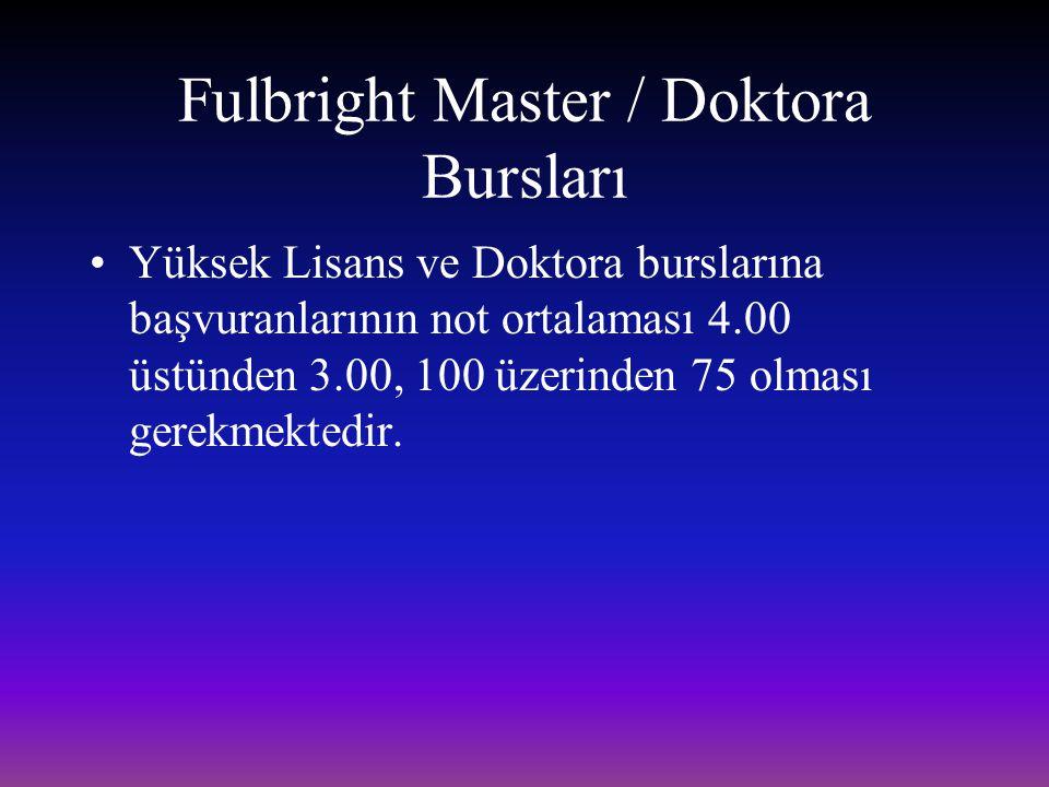 Fulbright Master / Doktora Bursları Yüksek Lisans ve Doktora burslarına başvuranlarının not ortalaması 4.00 üstünden 3.00, 100 üzerinden 75 olması ger