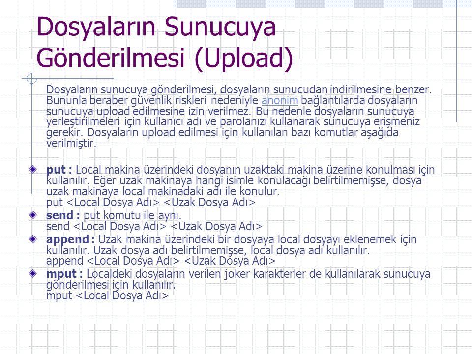 Dosyaların Sunucuya Gönderilmesi (Upload) Dosyaların sunucuya gönderilmesi, dosyaların sunucudan indirilmesine benzer.