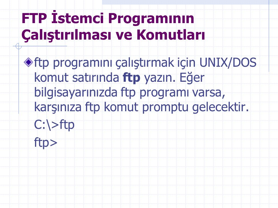 FTP İstemci Programının Çalıştırılması ve Komutları ftp programını çalıştırmak için UNIX/DOS komut satırında ftp yazın. Eğer bilgisayarınızda ftp prog
