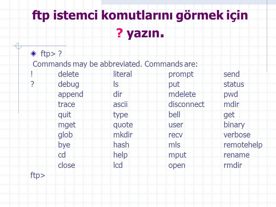 ftp istemci komutlarını görmek için ? yazın. ftp> ? Commands may be abbreviated. Commands are: ! delete literal prompt send ? debug ls put status appe