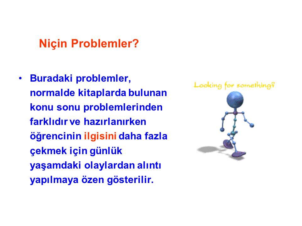 Niçin Problemler? Buradaki problemler, normalde kitaplarda bulunan konu sonu problemlerinden farklıdır ve hazırlanırken öğrencinin ilgisini daha fazla