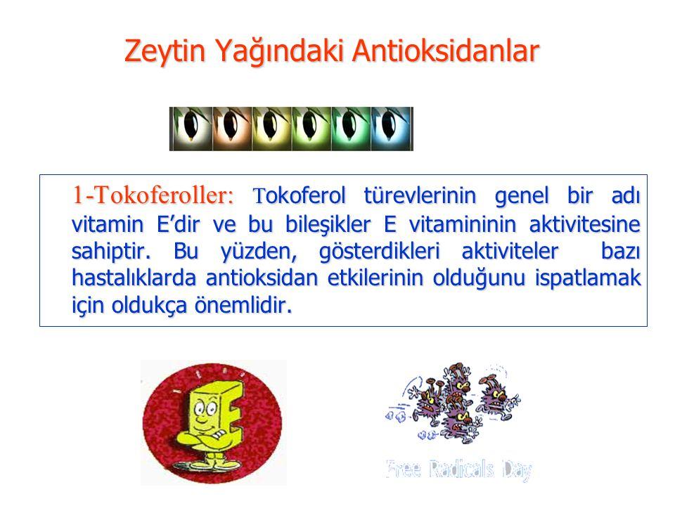 Zeytin Yağındaki Antioksidanlar 1-Tokoferoller: T okoferol türevlerinin genel bir adı vitamin E'dir ve bu bileşikler E vitamininin aktivitesine sahipt