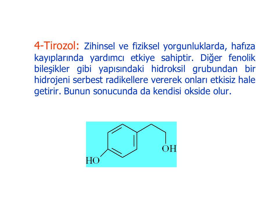 4-Tirozol: Zihinsel ve fiziksel yorgunluklarda, hafıza kayıplarında yardımcı etkiye sahiptir. Diğer fenolik bileşikler gibi yapısındaki hidroksil grub