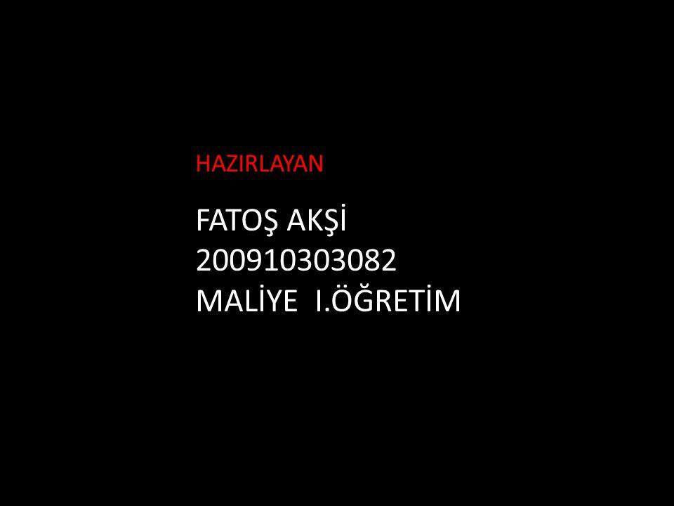 HAZIRLAYAN FATOŞ AKŞİ 200910303082 MALİYE I.ÖĞRETİM