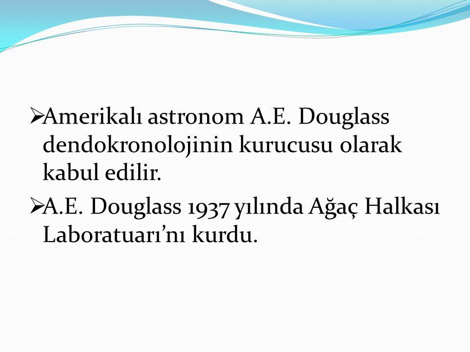  Amerikalı astronom A.E. Douglass dendokronolojinin kurucusu olarak kabul edilir.  A.E. Douglass 1937 yılında Ağaç Halkası Laboratuarı'nı kurdu.
