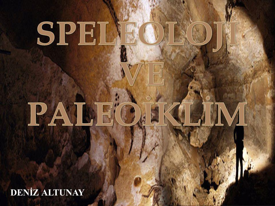  KAYNAKÇA Bayarı, S.2012. Speleoloji ve Paleoiklim.