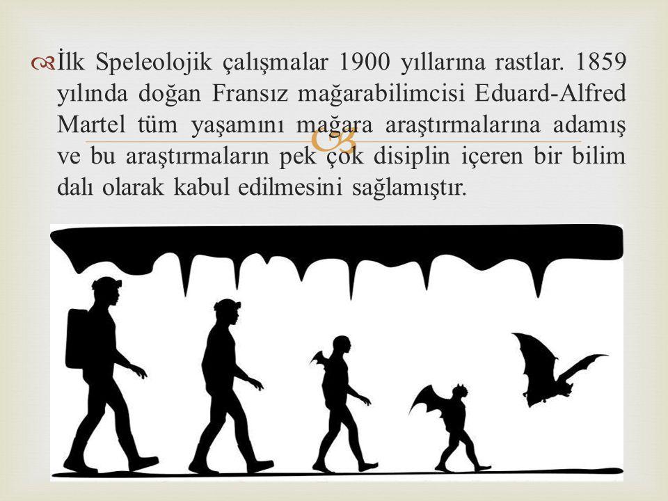   İlk Speleolojik çalışmalar 1900 yıllarına rastlar. 1859 yılında doğan Fransız mağarabilimcisi Eduard-Alfred Martel tüm yaşamını mağara araştırmala