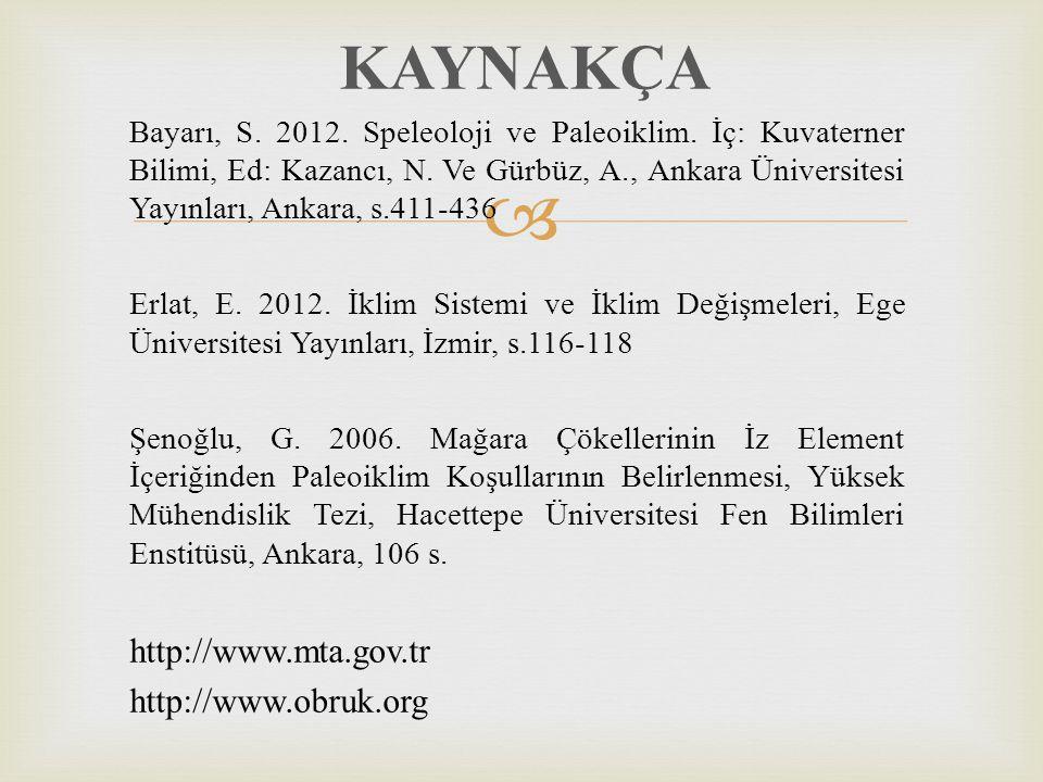  KAYNAKÇA Bayarı, S. 2012. Speleoloji ve Paleoiklim. İç: Kuvaterner Bilimi, Ed: Kazancı, N. Ve Gürbüz, A., Ankara Üniversitesi Yayınları, Ankara, s.4