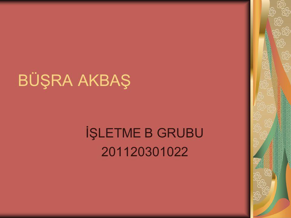 BÜŞRA AKBAŞ İŞLETME B GRUBU 201120301022