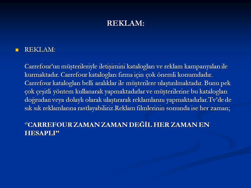 REKLAM: REKLAM: Carrefour'un müşterileriyle iletişimini katalogları ve reklam kampanyaları ile kurmaktadır. Carrefour katalogları firma için çok öneml
