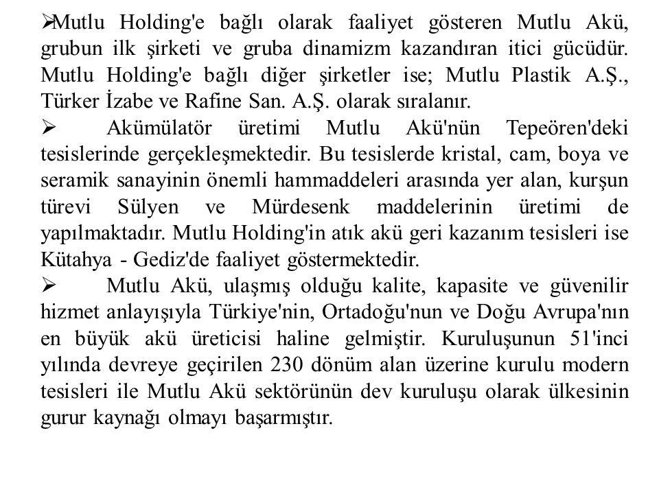 Devamı MUTLU Akü tek başına,Türkiye yenileme Pazarının % 48 'ine sahip olarak,Türkiye Akümülatör sektörünün 1 numaralı akü markası olduğunu bir kez daha kanıtlamıştır.
