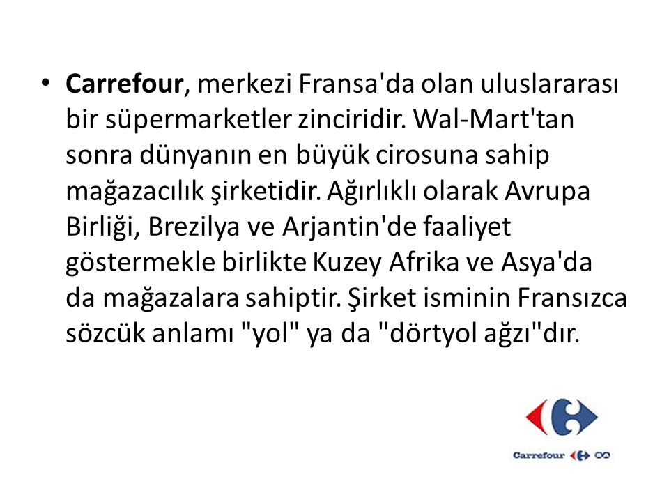 Carrefour, merkezi Fransa'da olan uluslararası bir süpermarketler zinciridir. Wal-Mart'tan sonra dünyanın en büyük cirosuna sahip mağazacılık şirketid