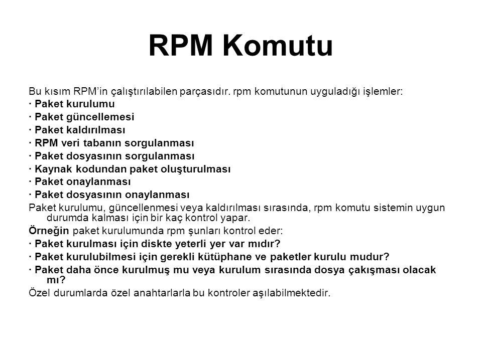RPM Komutu Bu kısım RPM'in çalıştırılabilen parçasıdır. rpm komutunun uyguladığı işlemler: · Paket kurulumu · Paket güncellemesi · Paket kaldırılması