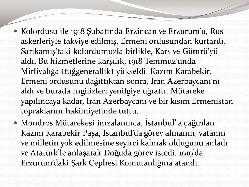 Kolordusu ile 1918 Şubatında Erzincan ve Erzurum'u, Rus askerleriyle takviye edilmiş, Ermeni ordusundan kurtardı. Sarıkamış'taki kolordumuzla birlikle
