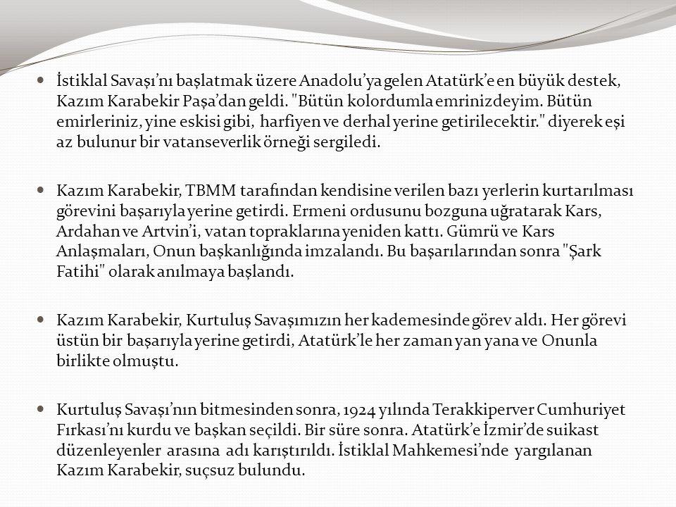 İstiklal Savaşı'nı başlatmak üzere Anadolu'ya gelen Atatürk'e en büyük destek, Kazım Karabekir Paşa'dan geldi.