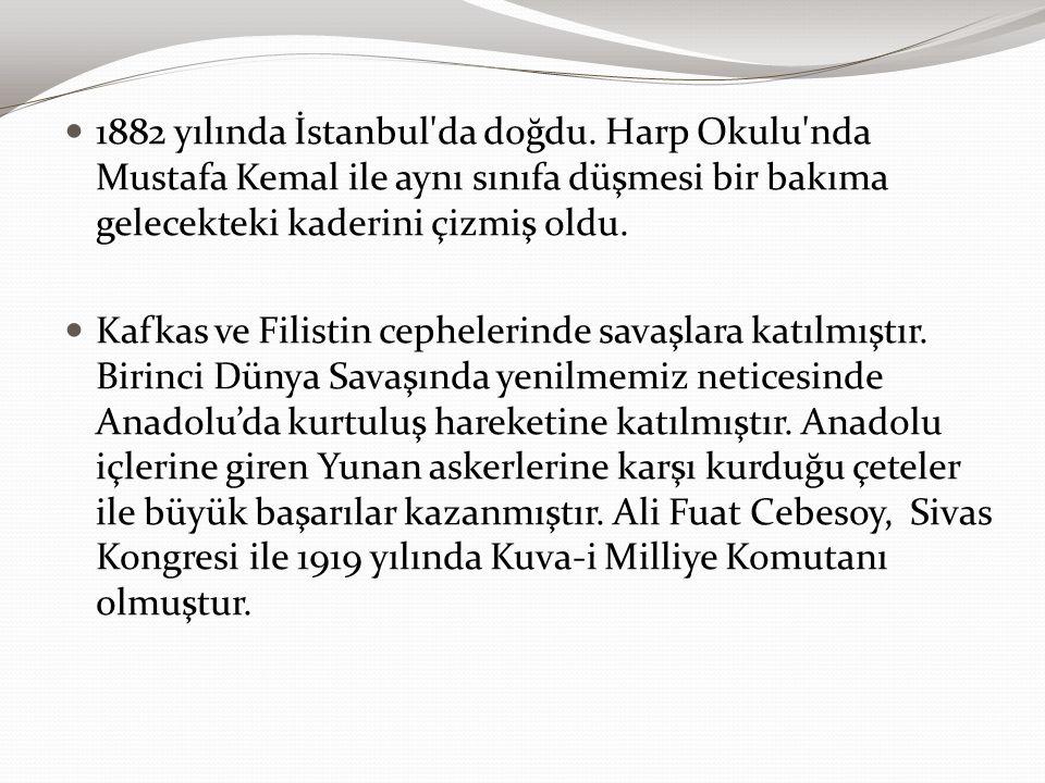 1882 yılında İstanbul'da doğdu. Harp Okulu'nda Mustafa Kemal ile aynı sınıfa düşmesi bir bakıma gelecekteki kaderini çizmiş oldu. Kafkas ve Filistin c