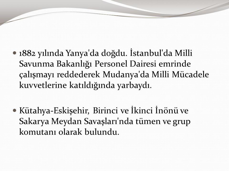 1882 yılında Yanya'da doğdu. İstanbul'da Milli Savunma Bakanlığı Personel Dairesi emrinde çalışmayı reddederek Mudanya'da Milli Mücadele kuvvetlerine