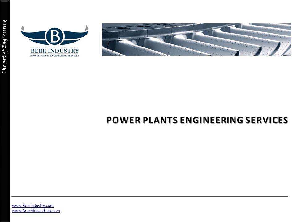 The art of Engineering POWER PLANTS ENGINEERING SERVICES www.BerrIndustry.com www.BerrMuhendislik.com