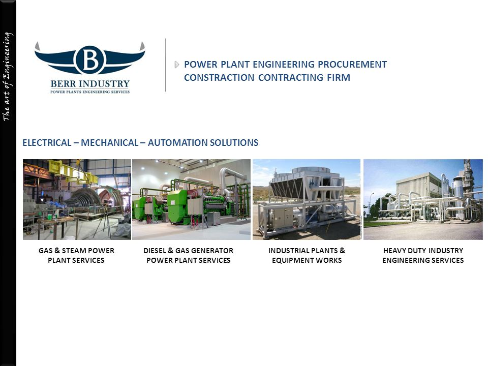 The art of Engineering POWER PLANT ENGINEERING PROCUREMENT CONSTRACTION CONTRACTING FIRM GAS & STEAM POWER PLANT SERVICES DIESEL & GAS GENERATOR POWER