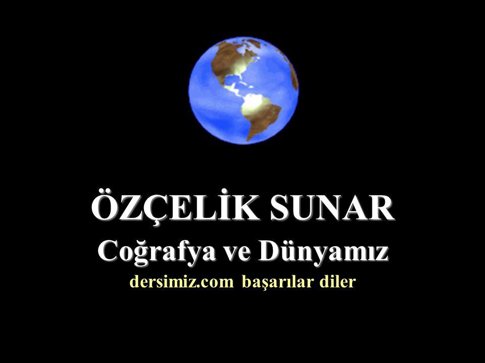 mozcelik805@mynet.c om Mehmet ÖZÇELİK(Kurtuluş İlköğretim Okulu SOMA-MANİSA 1 ÖZÇELİK SUNAR Coğrafya ve Dünyamız dersimiz.com başarılar diler