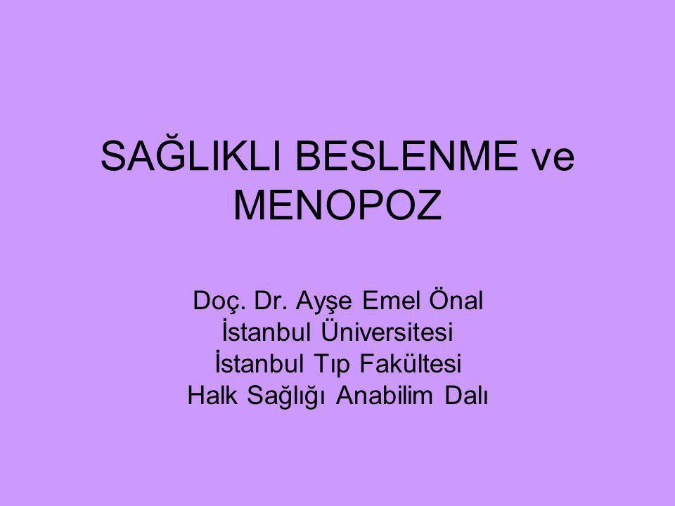SAĞLIKLI BESLENME ve MENOPOZ Doç. Dr. Ayşe Emel Önal İstanbul Üniversitesi İstanbul Tıp Fakültesi Halk Sağlığı Anabilim Dalı