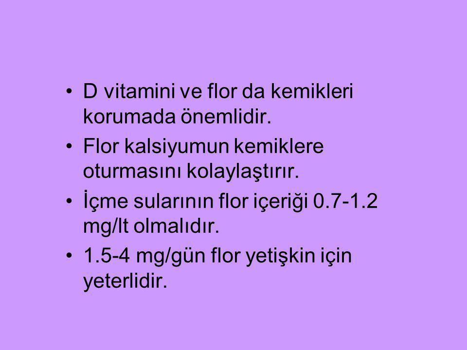 D vitamini ve flor da kemikleri korumada önemlidir. Flor kalsiyumun kemiklere oturmasını kolaylaştırır. İçme sularının flor içeriği 0.7-1.2 mg/lt olma