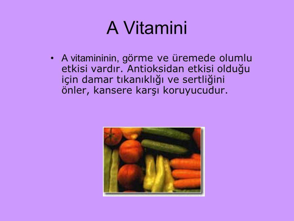 A Vitamini A vitamininin, g örme ve üremede olumlu etkisi vardır. Antioksidan etkisi olduğu için damar tıkanıklığı ve sertliğini önler, kansere karşı