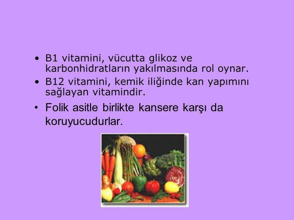 B1 vitamini, vücutta glikoz ve karbonhidratların yakılmasında rol oynar. B12 vitamini, kemik iliğinde kan yapımını sağlayan vitamindir. Folik asitle b