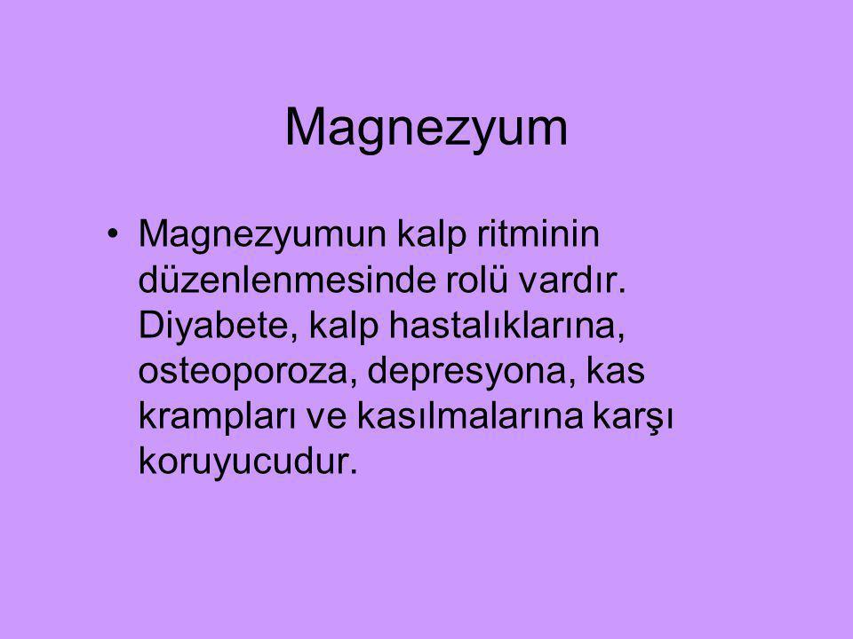 Magnezyum Magnezyumun kalp ritminin düzenlenmesinde rolü vardır. Diyabete, kalp hastalıklarına, osteoporoza, depresyona, kas krampları ve kasılmaların