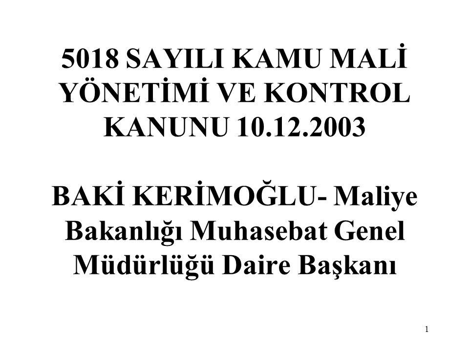 1 5018 SAYILI KAMU MALİ YÖNETİMİ VE KONTROL KANUNU 10.12.2003 BAKİ KERİMOĞLU- Maliye Bakanlığı Muhasebat Genel Müdürlüğü Daire Başkanı