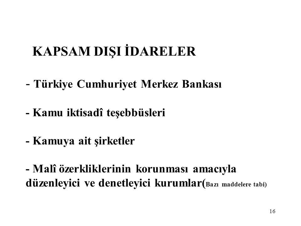 16 KAPSAM DIŞI İDARELER - Türkiye Cumhuriyet Merkez Bankası - Kamu iktisadî teşebbüsleri - Kamuya ait şirketler - Malî özerkliklerinin korunması amacı