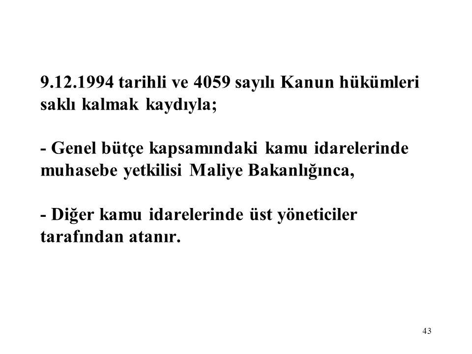 43 9.12.1994 tarihli ve 4059 sayılı Kanun hükümleri saklı kalmak kaydıyla; - Genel bütçe kapsamındaki kamu idarelerinde muhasebe yetkilisi Maliye Baka